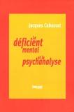 Jacques Cabassut - Le déficient mental et la psychanalyse - Clinique du sujet non-supposé savoir.
