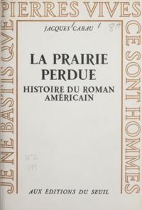 Jacques Cabau - La prairie perdue - Histoire du roman américain.