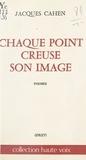 Jacques Cahen - Chaque point creuse son image.