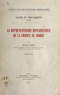 Jacques Caillé - La représentation diplomatique de la France au Maroc.