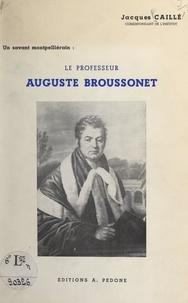 Jacques Caillé - Un savant montpelliérain : le professeur Auguste Broussonet (1761-1807).