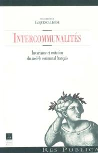 Jacques Caillosse - Intercommunalités - Invariance et mutation du modèle communal français.