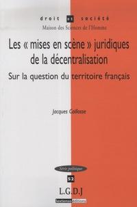 """Jacques Caillosse - Les """"mises en scène"""" juridiques de la décentralisation - Sur la question du territoire français."""