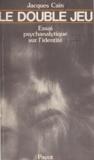 Jacques Caïn - Le double jeu - Essai psychanalytique sur l'identité.