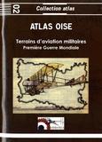 Jacques Calcine et Jean-Michel Borde - Atlas Oise 1914-1918 - Terrains d'aviation militaire ; Plate-formes aéronautiques temporaires prinicpales et secondaires.