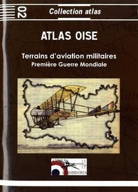 Jacques Calcine et Jean-Michel Borde - Atlas Oise 1914-1918 - Terrains d'aviation militaires, plates-formes aéronautiques temporaires principales et secondaires.
