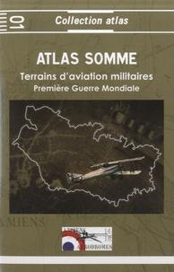 Jacques Calcine - Atlas Somme 1914-1918 - Terrains d'aviation militaires, plates-formes aéronautiques temporaires principales et secondaires.
