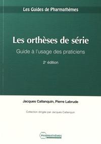 Jacques Callanquin et Pierre Labrude - Les orthèses de série - Guide à l'usage des praticiens.