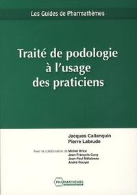 Jacques Callanquin et Pierre Labrude - Traité de podologie à l'usage des praticiens.