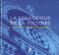 Jacques Canet et Claude Nataf - La synagogue de la Victoire - 150 ans du judaïsme français.