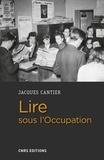Jacques Cantier - Lire sous l'Occupation - Livres, lecteurs, lectures, 1939-1944.