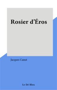 Jacques Canut - Rosier d'Éros.