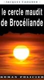 Jacques Caouder - Le cercle maudit de Brocéliande - La naissance du Pentacle Brittany.