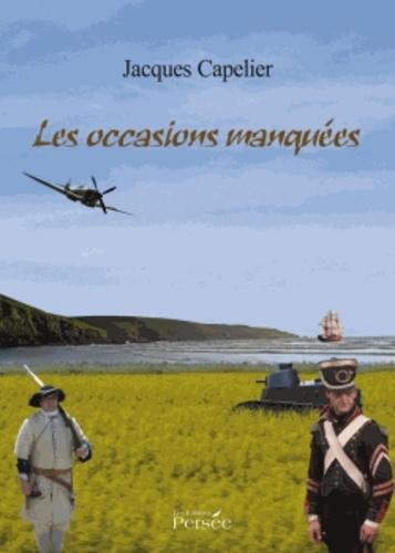 Jacques Capelier - Les occasions manquées ou Les jours où le sort bascula.