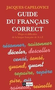Jacques Capelovici - Guide du français correct - Pièges et difficultés de la langue française de A à Z.