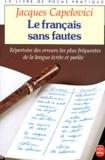 Jacques Capelovici - LE FRANCAIS SANS FAUTES - Répertoire des erreurs les plus fréquentes de la langue écrite et parlée.