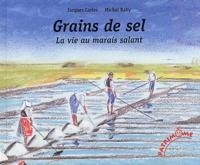 Jacques Carles et Michel Raby - Grains de sel - La vie au marais salant.