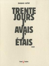 Jacques Carlot - Trente jours, j'avais, j'étais.