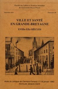 Jacques Carré - Ville et santé en Grande-Bretagne - XVIIIe-XXe siècles.