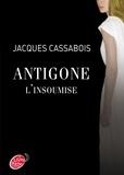 Jacques Cassabois - Antigone l'insoumise.