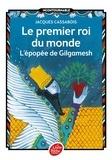 Jacques Cassabois - Le premier roi du monde - L'épopée de Gilgamesh.