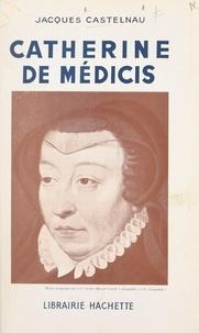 Jacques Castelnau - Catherine de Médicis - 1519-1589.