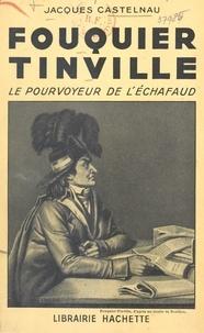 Jacques Castelnau - Fouquier Tinville - Le pourvoyeur de l'échafaud.