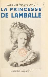Jacques Castelnau - La princesse de Lamballe.