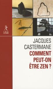 Jacques Castermane - Comment peut-on être zen ?.
