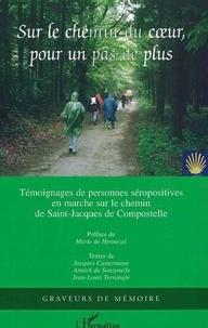 Jacques Castermane et Annick de Souzenelle - Sur le chemin du coeur, pour un pas de plus - Marche sur le chemin de Saint-Jacques-de-Compostelle, Recueil de trente-neuf témoignages.