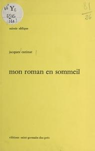 Jacques Catinat - Mon roman en sommeil.