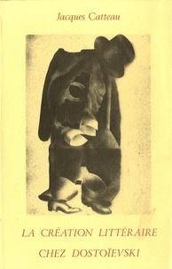 Jacques Catteau - La création littéraire chez Dostoïevski.