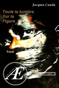 Jacques Cauda - Toute la lumière sur la figure.