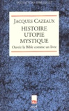 Jacques Cazeaux - Histoire utopie mystique - Ouvrir la Bible comme un livre.