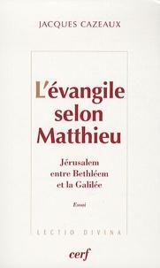 Jacques Cazeaux - L'évangile selon Matthieu - Jérusalem, entre Bethléem et la Galilée.