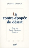 Jacques Cazeaux - La contre-épopée du désert - L'Exode, le Lévitique, les Nombres.