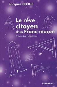 Jacques Cécius - Le rêve citoyen d'un franc-maçon.