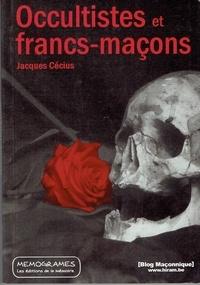 Jacques Cécius - Occultistes et francs-maçons.