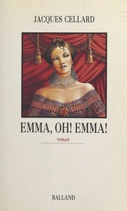 Jacques Cellard - Emma, oh ! Emma !.