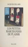 Jacques Cellard - Les Petites marchandes de plaisir - Récit.