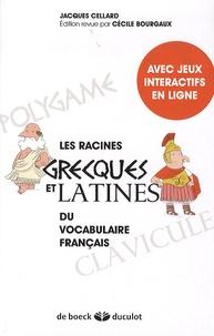 Jacques Cellard et Cécile Bourgaux - Les racines grecques et latines du vocabulaire français.