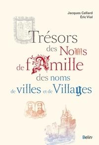 Jacques Cellard et Eric Vial - Trésors des noms de familles, des noms de villes et de villages.