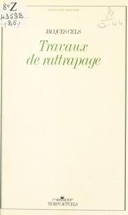 Jacques Cels - Travaux de rattrapage.