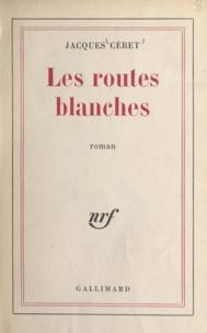 Jacques Céret - Les routes blanches.