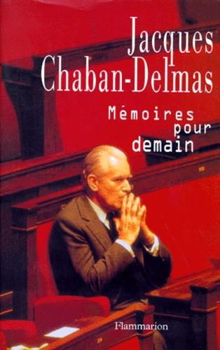 Jacques Chaban-Delmas - Mémoires pour demain.