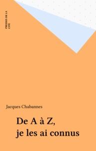 Jacques Chabannes - Je les ai connus - De A à Z.