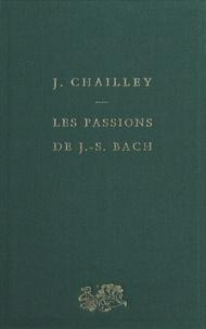 Jacques Chailley - Les passions de J.-S. Bach.