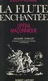 Jacques Chailley - Musique et ésotérisme : La flûte enchantée, opéra maçonnique - Essai d'explication du livret et de la musique.