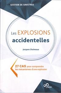 Jacques Chaineaux - Les explosions accidentelles - 27 cas pour comprendre les mécanismes d'une explosion.