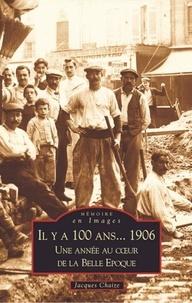 Jacques Chaize - Il y a 100 ans 1906 : une année au coeur de la Belle époque.